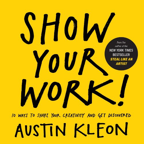 9780761178972: Show Your Work!: 10 Ways to Share Your Creativity and Get Discovered