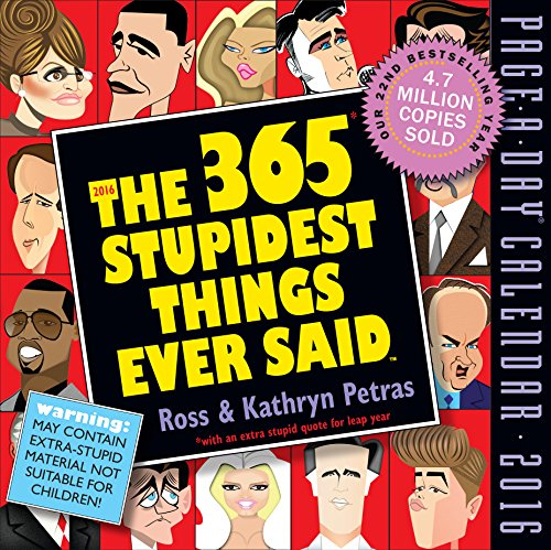 9780761179856: 365 Stupidest Things Ever Said Page-A-Day Calendar 2016 (2016 Calendar)