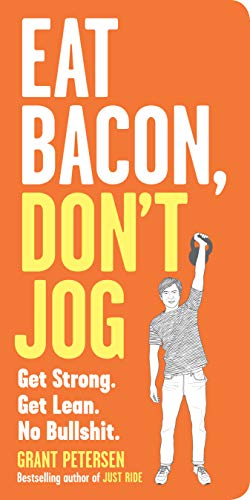 9780761180548: Eat Bacon, Don't Jog: Get Strong. Get Lean. No Bullshit