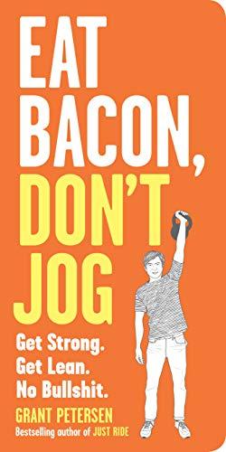 9780761180548: Eat Bacon, Don't Jog: Get Strong. Get Lean. No Bullshit.