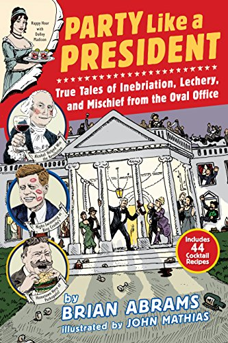 9780761180845: Party Like a President: True Tales of Inebriation, Lechery, and Mischief from the Oval Office