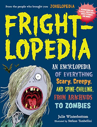 Frightlopedia : An Encyclopedia of Everything Scary,: Julie Winterbottom