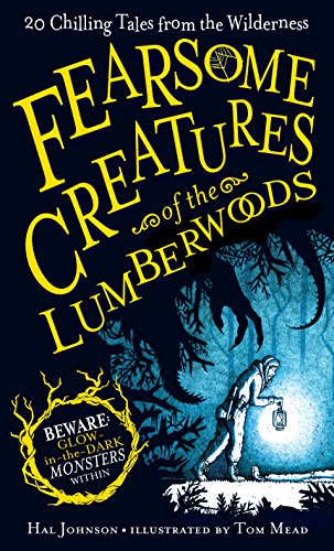 Fearsome Creatures of the Lumberwoods: 20 Chilling: Johnson, Hal