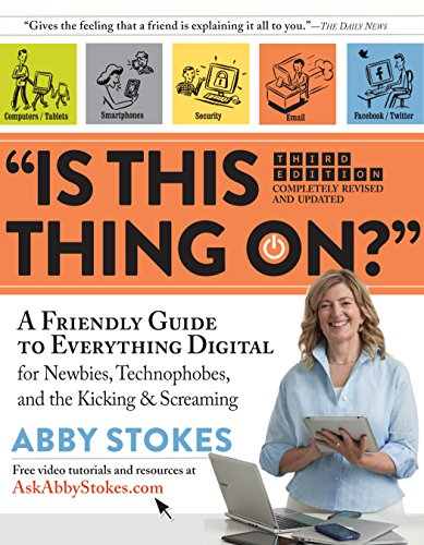 """9780761184942: """"Is This Thing On?"""": A Friendly Guide to Everything Digital for Newbies, Technophobes, and the Kicking & Screaming"""