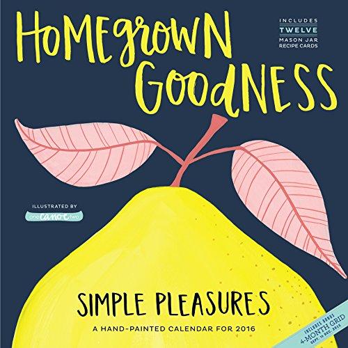 9780761185338: Homegrown Goodness Simple Pleasures 2016 Wall Calendar (2016 Calendar)
