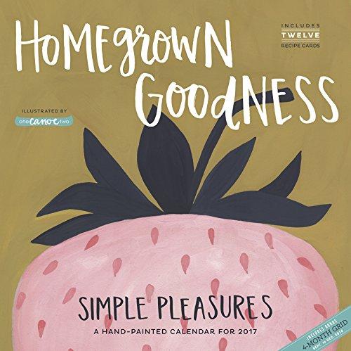 Homegrown Goodness Simple Pleasures Wall Calendar 2017: Workman Publishing