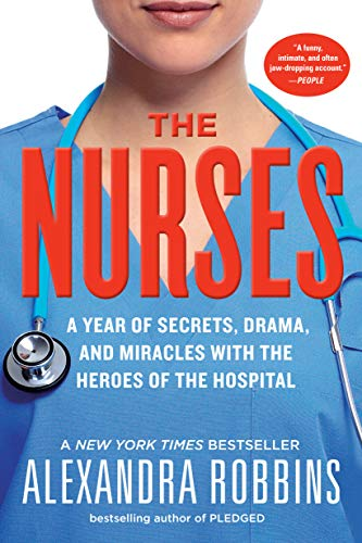 9780761189251: The Nurses: A Year of Secrets, Drama, and Miracles with the Heroes of the Hospital