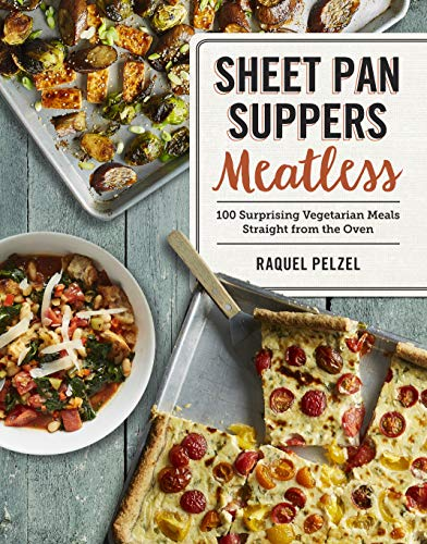 Sheet Pan Suppers Vegetarian: 100 Recipes for Simple, Satisfying, Hands-Off Meals Straight from the...