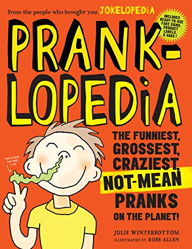 9780761189961: Pranklopedia: The Funniest, Grossest, Craziest, Not-Mean Pranks on the Planet!