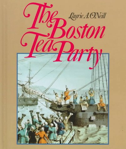 Boston Tea Party (Spotlight on American History): Laurie A. O'Neill