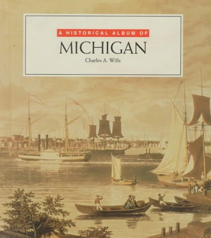 Historical Album Of Michigan (Historical Albums): Charles A. Willis
