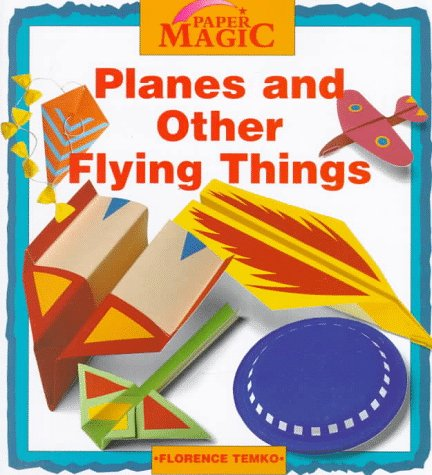 Planes And Other Flying Things (Paper Magic): Florence Temko