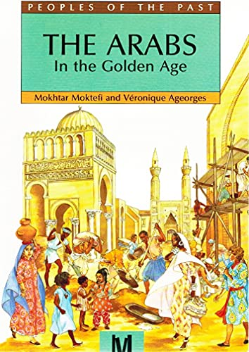 9780761300984: The Arabs In The Golden Age (Peoples of the Past)