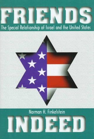 Friends Indeed The Special Relationship of Israel and The United States: Finkelstein, Norman H.