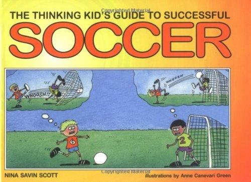 The Thinking Kid's Guide to Successful Soccer: Nina Savin Scott