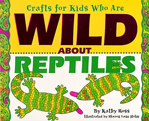 Crafts Kids Wild About Reptile (Crafts for Kids Who Are Wild about): Ross, Kathy