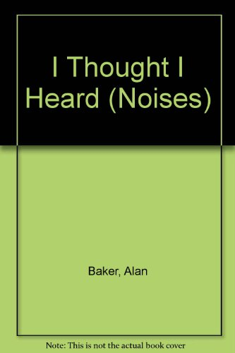 I Thought I Heard (Noises) (0761304606) by Alan Baker