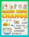 Science For Fun: Making Things Change (with easy-to-make scientific projects): Gibson, Gary