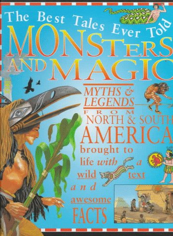 9780761307075: Monsters and Magic: Myths of North and South America (The Best Tales Ever Told)