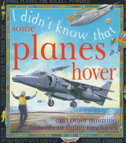 9780761307136: Some Planes Hover: And other amazing facts about flying machines (I Didn't Know That)
