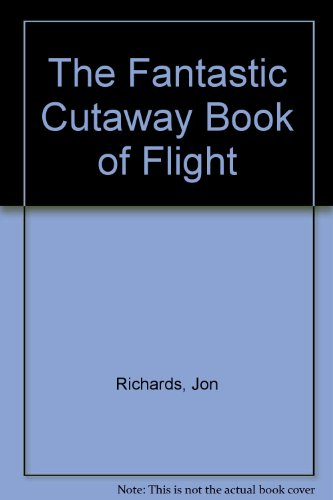 Fantastic Cutaway Book Flight (Fantastic Cutaway Book of): Jon Richards