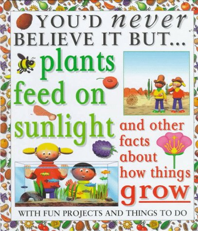 Plants Feed On Sunlight/Facts (You'd Never Believe It, But) (0761308148) by Taylor, Helen