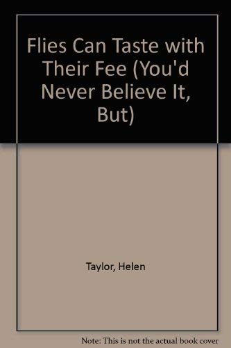 Flies Can Taste With Their Fee (You'd Never Believe It, but) (9780761308614) by Helen Taylor