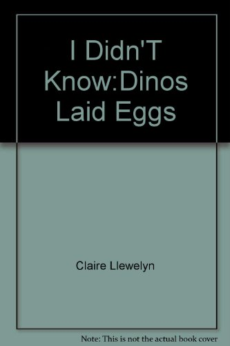 Dinosaurs Laid Eggs: Claire Llewelyn