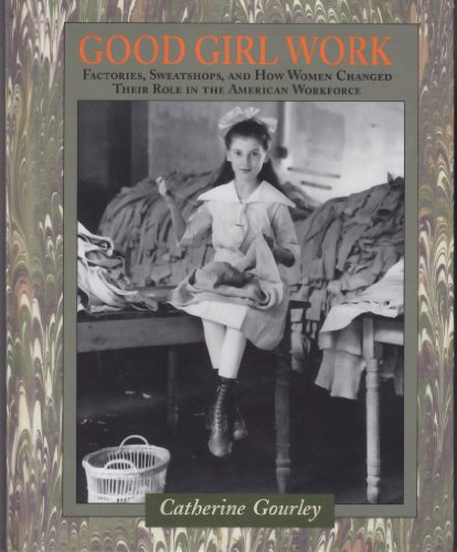 Good Girl Work Factories Sweatshops and How Women Changed Their Role in the American Workforce