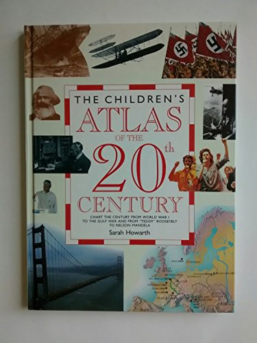 9780761310006: The Children's Atlas of the 20th Century: Chart the Century from World War I to the Gulf War and from