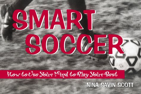 Smart Soccer: How to Use Your Mind: Scott, Nina Savin