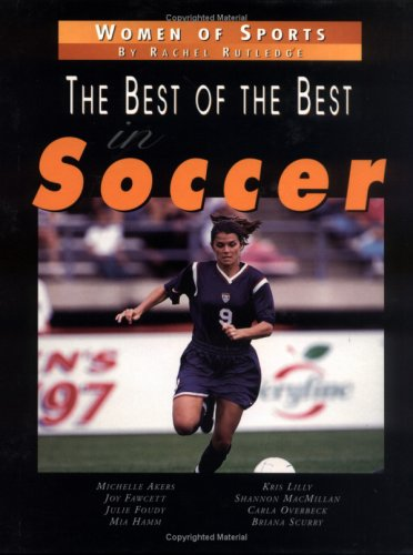 9780761313151: Best Of The Best In Soccer,The (Women of Sports)