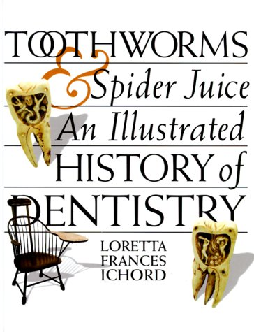 Toothworms and Spider Juice : An Illustrated: Loretta Frances Ichord