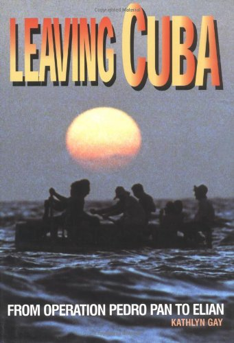 9780761314660: Leaving Cuba - From Operation Pedro Pan To Elian