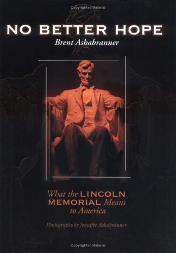 No Better Hope:What The Lincol (Great American Memorials): Brent Ashabranner