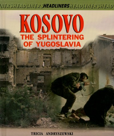 9780761317500: Kosovo: The Splintering of Yugoslavia (Headliners)