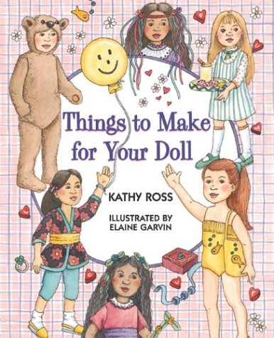 Things To Make For Your Doll (Girl Crafts) (9780761317814) by Kathy Ross; Elaine Garvin
