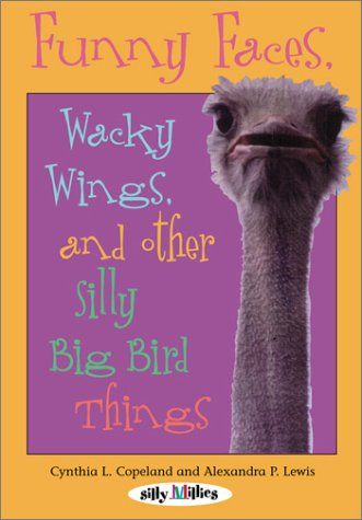 9780761317883: Funny Faces, Wacky Wings, and Other Silly Big Bird Things (Silly Millies)
