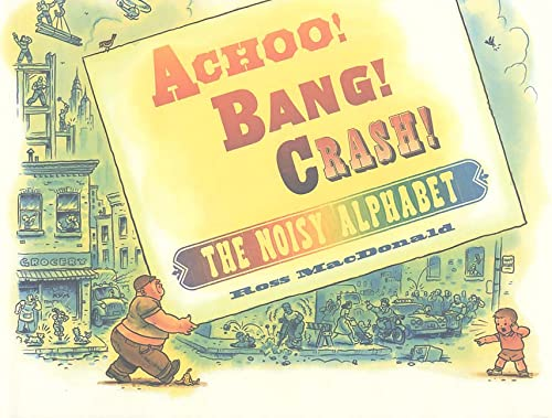 Achoo! Bang! Crash!: The Noisy Alphabet: MacDonald, Ross