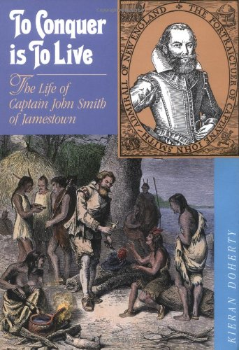 9780761318200: To Conquer Is To Live: The Life of Captain John Smith of Jamestown