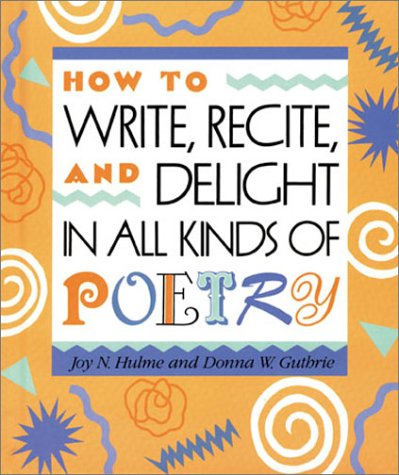 9780761318316: How to Write, Recite and Delight in All Kinds of Poetry (Single Titles)