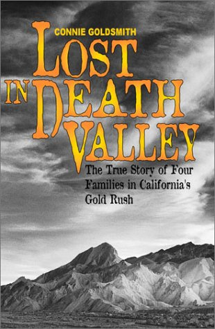 Lost in Death Valley - The True Story of Four Families in California's Gold Rush: Goldsmith, ...