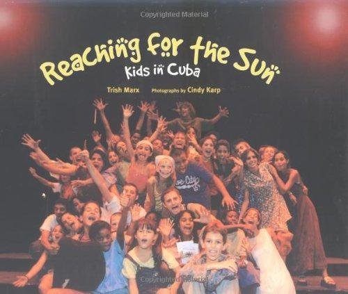 Reaching for the Sun : Kids in Cuba: Trish Marx