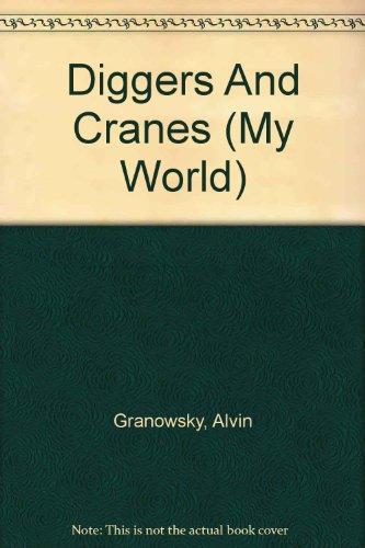 Diggers And Cranes (My World): Alvin Granowsky
