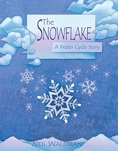 The Snowflake: A Water Cycle Story (0761323473) by Waldman, Neil