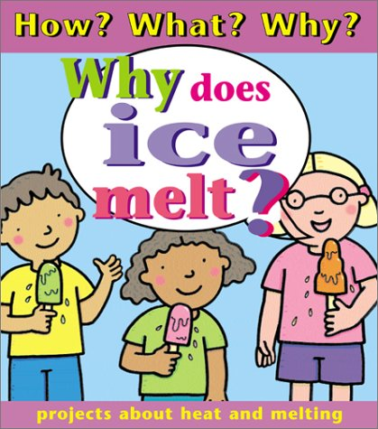 9780761327233: Why Does Ice Melt? (How? What? Why)