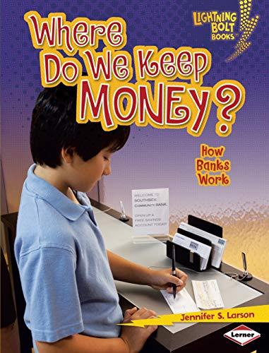 Where Do We Keep Money?: How Banks Work (Lightning Bolt Books: Exploring Economics): Larson, ...