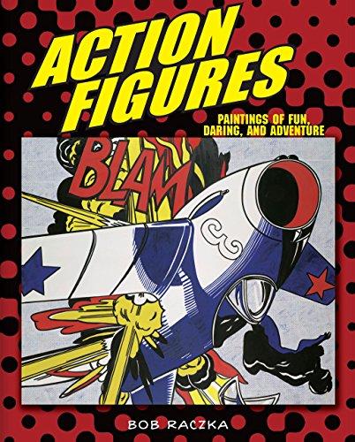 Action Figures: Paintings of Fun, Daring, and Adventure (Bob Raczka's Art Adventures): Raczka, ...
