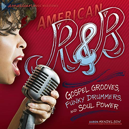 9780761345015: American R and B: Gospel Grooves, Funky Drummers, and Soul Power (American Music Milestones)