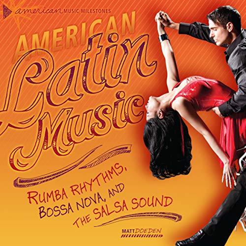 American Latin Music: Rumba Rhythms, Bossa Nova,: Matt Doeden